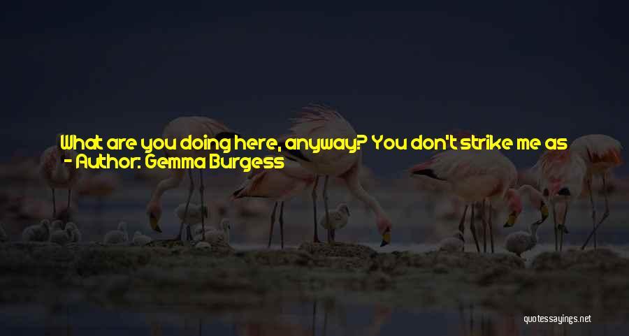 Said No Man Ever Quotes By Gemma Burgess