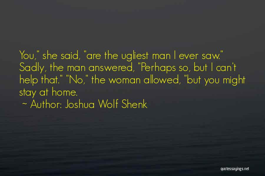 Said No Man Ever Quotes By Joshua Wolf Shenk