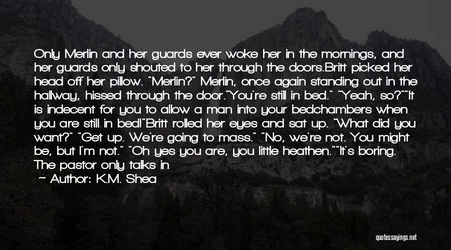 Said No Man Ever Quotes By K.M. Shea