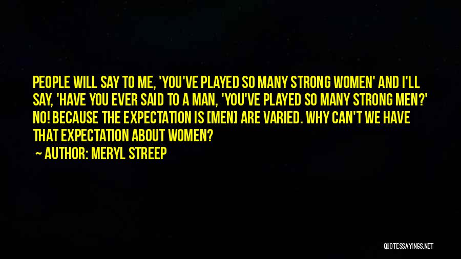 Said No Man Ever Quotes By Meryl Streep