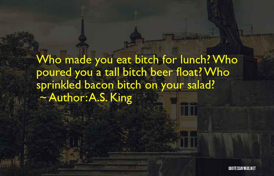 Salad Quotes By A.S. King