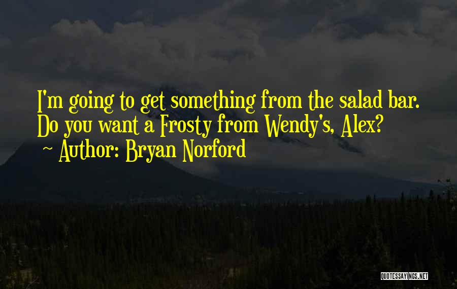 Salad Quotes By Bryan Norford