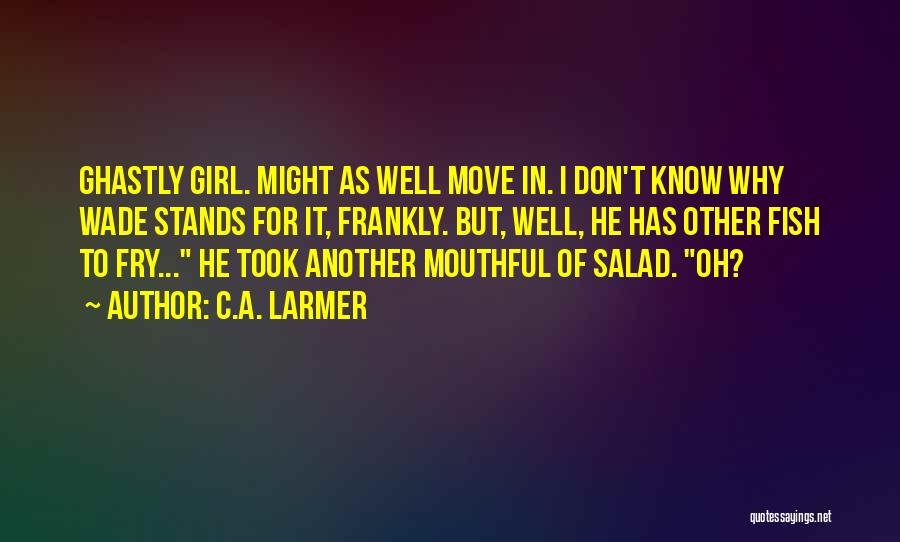 Salad Quotes By C.A. Larmer