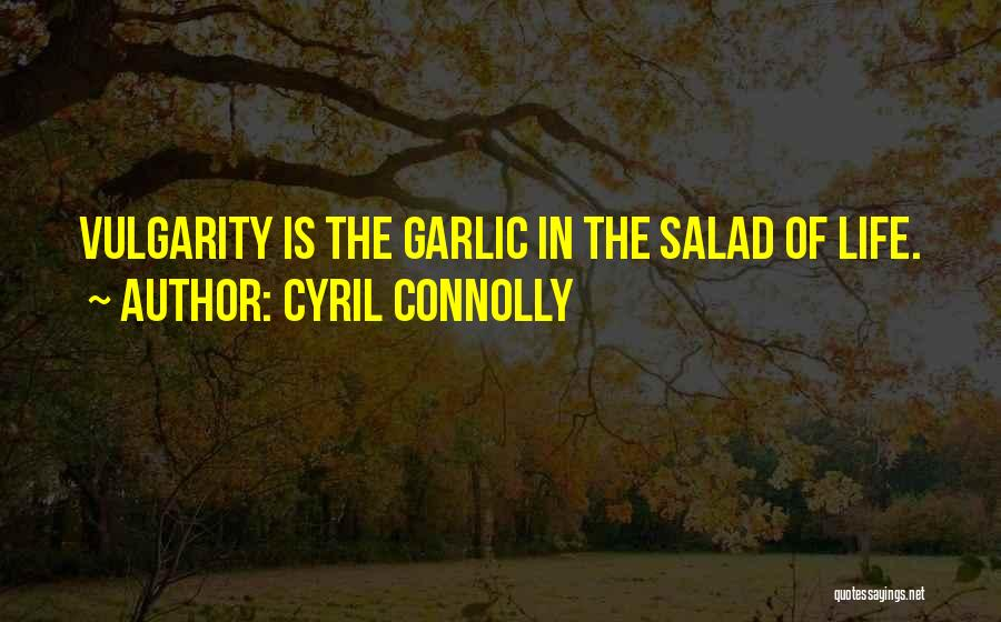 Salad Quotes By Cyril Connolly