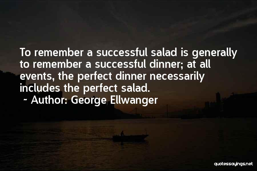 Salad Quotes By George Ellwanger