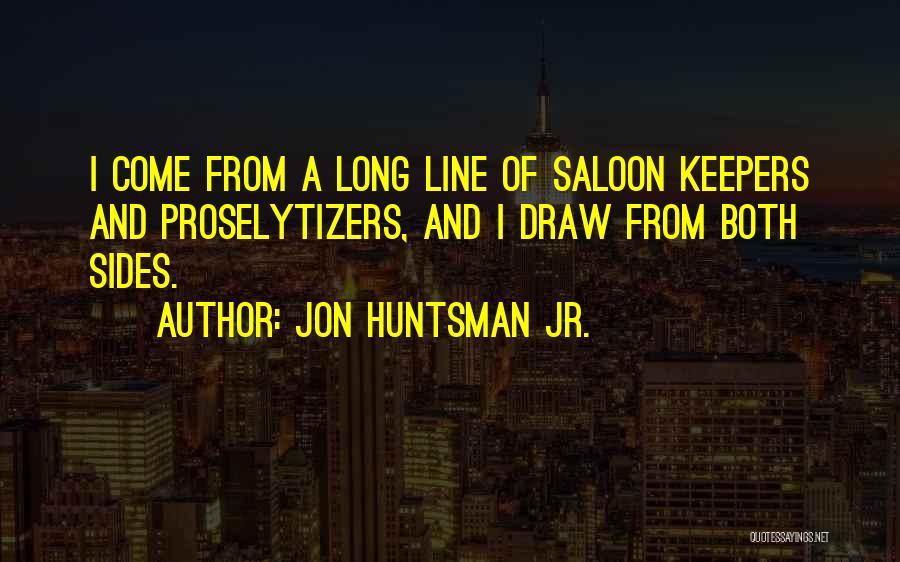 Saloon Quotes By Jon Huntsman Jr.