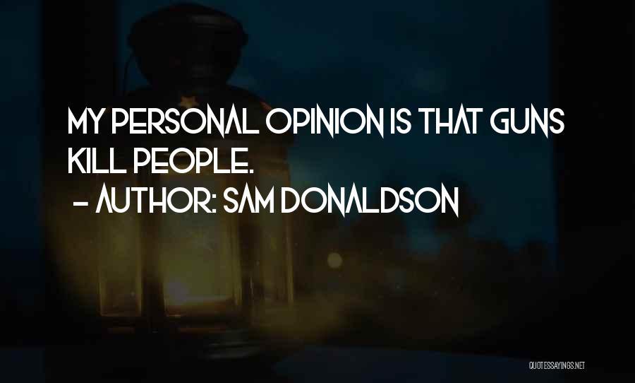 Sam Donaldson Quotes 1104314