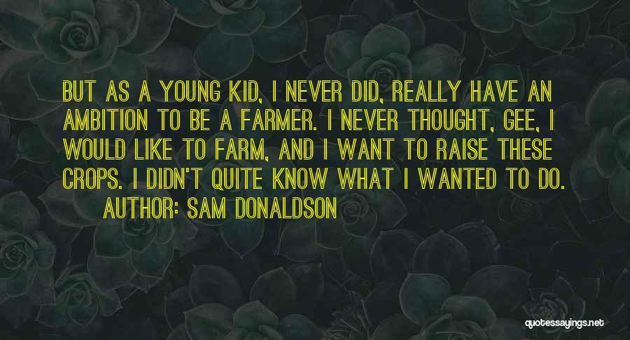 Sam Donaldson Quotes 1157819