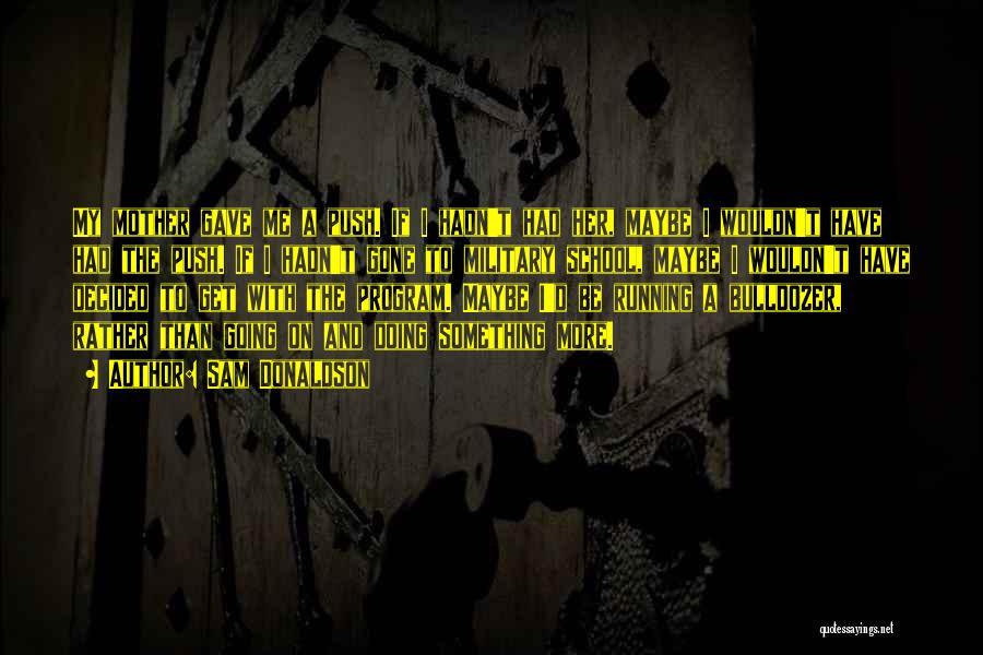 Sam Donaldson Quotes 1331977