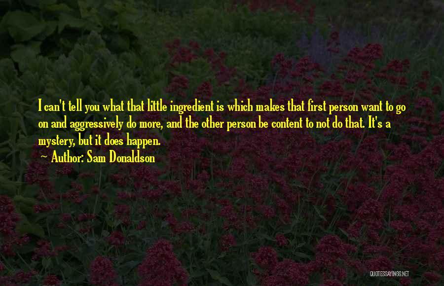 Sam Donaldson Quotes 1422887