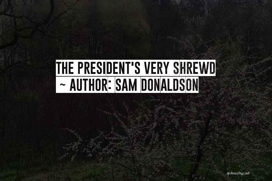 Sam Donaldson Quotes 1954120