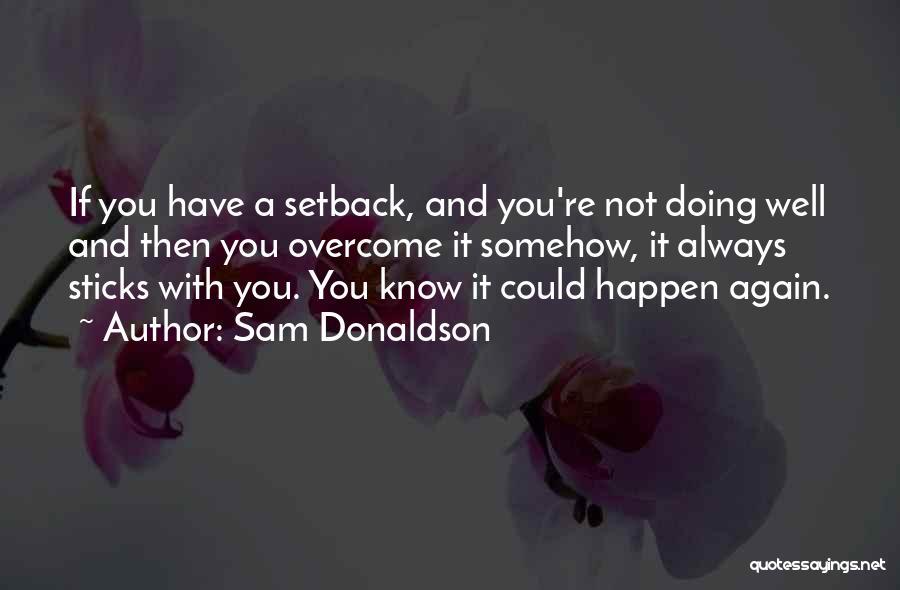 Sam Donaldson Quotes 2221210