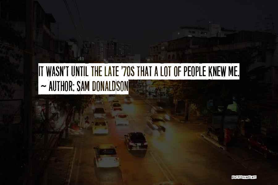 Sam Donaldson Quotes 277024