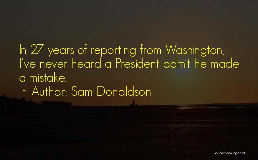 Sam Donaldson Quotes 296271