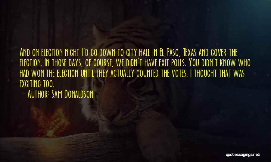Sam Donaldson Quotes 614907