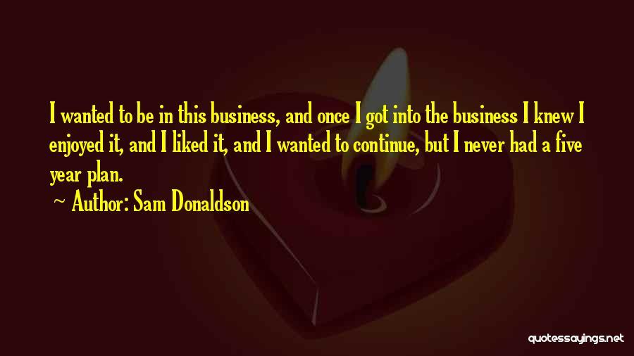 Sam Donaldson Quotes 851981