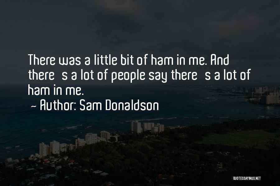 Sam Donaldson Quotes 95828
