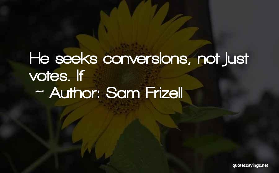Sam Frizell Quotes 1348354