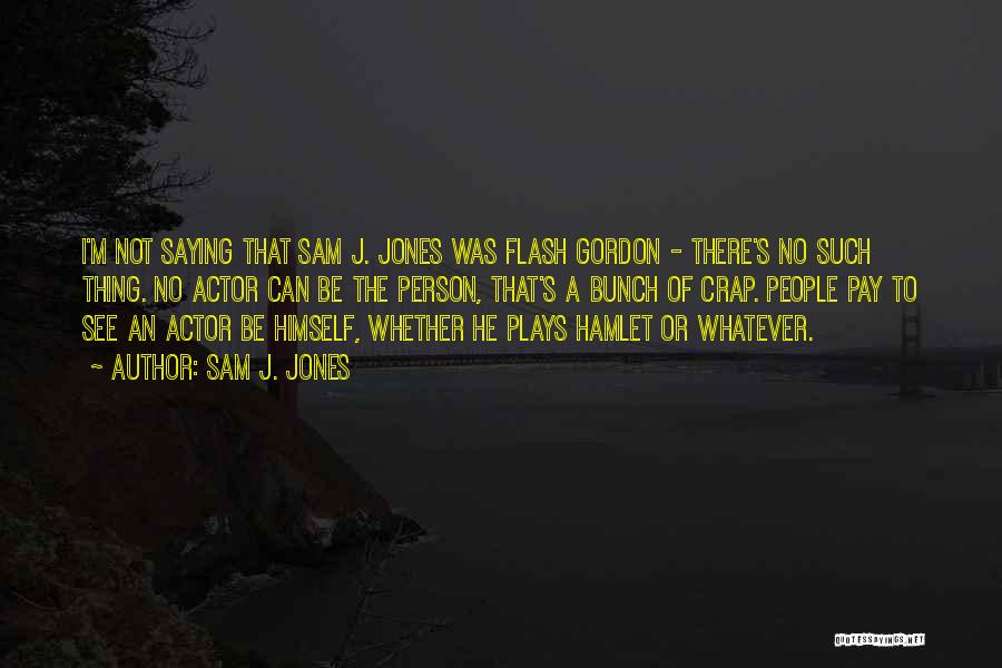 Sam J. Jones Quotes 723302
