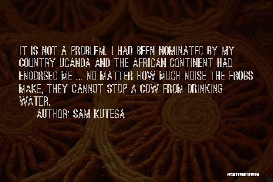 Sam Kutesa Quotes 1409986