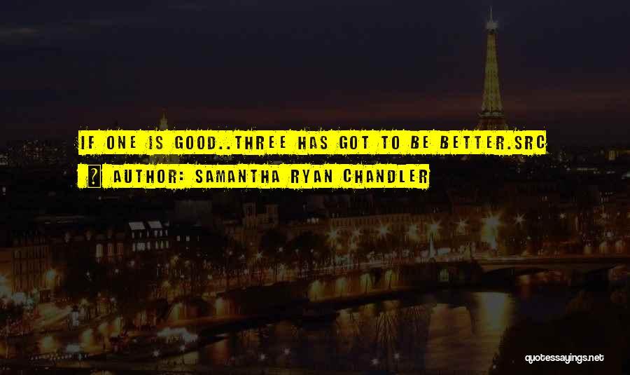 Samantha Ryan Chandler Quotes 1890550