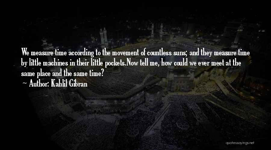 Same Time Quotes By Kahlil Gibran