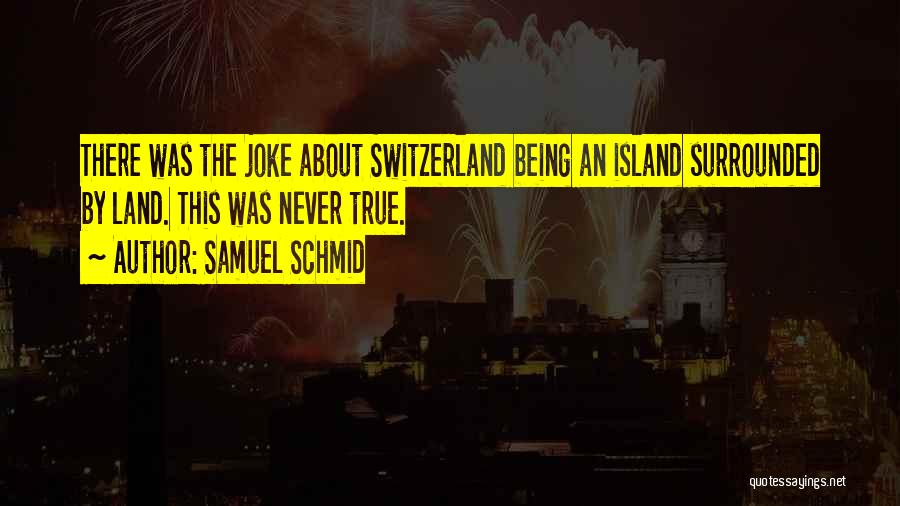 Samuel Schmid Quotes 1871948