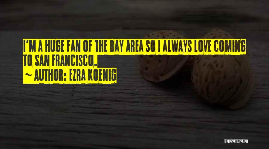 San Francisco Bay Area Quotes By Ezra Koenig