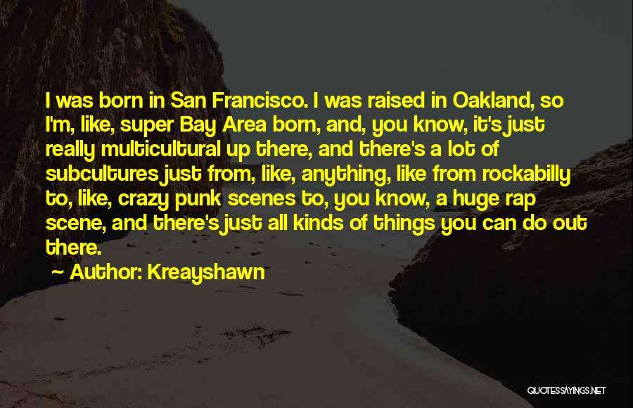 San Francisco Bay Area Quotes By Kreayshawn
