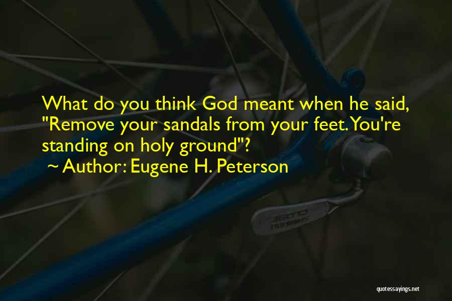 Sandals Quotes By Eugene H. Peterson