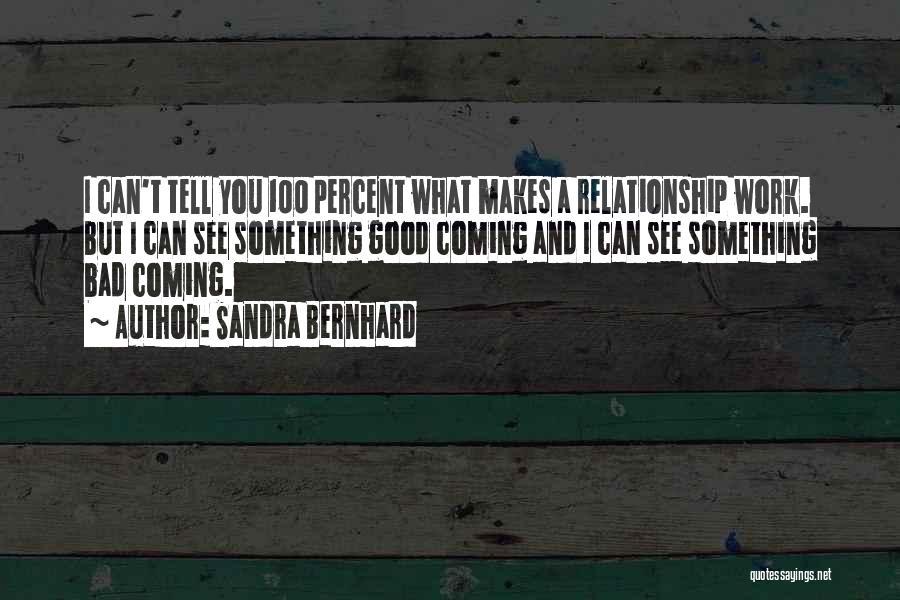 Sandra Bernhard Quotes 1643738