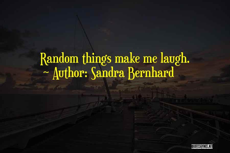 Sandra Bernhard Quotes 1778509