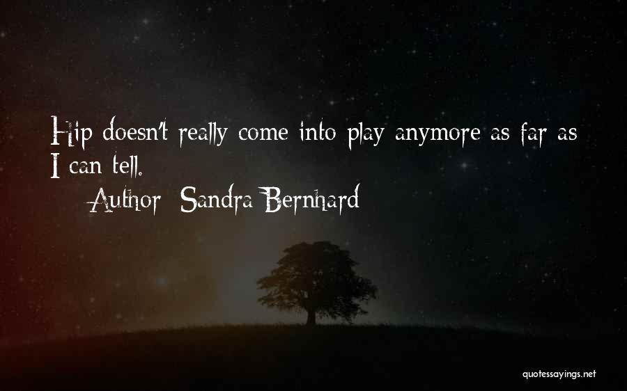 Sandra Bernhard Quotes 867762