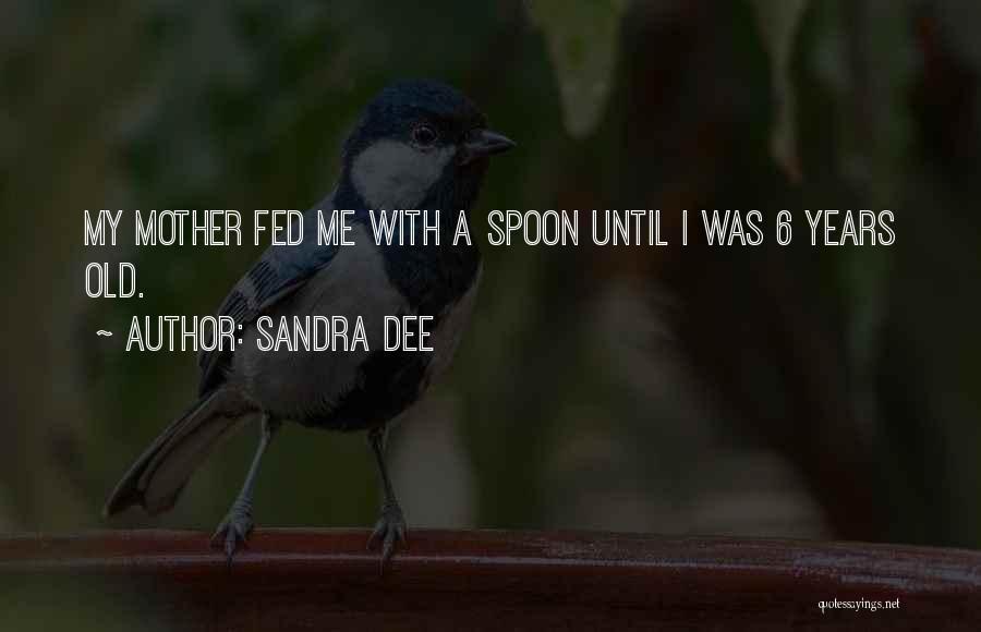 Sandra Dee Quotes 803823