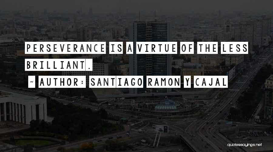 Santiago Ramon Y Cajal Quotes 1457564