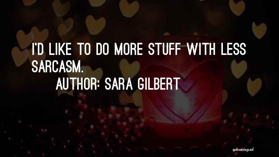Sara Gilbert Quotes 1267388
