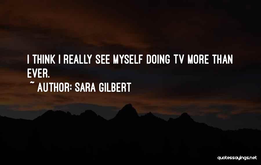 Sara Gilbert Quotes 996426