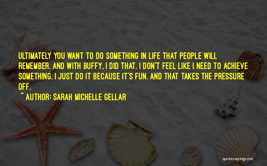 Sarah Michelle Gellar Quotes 1267081
