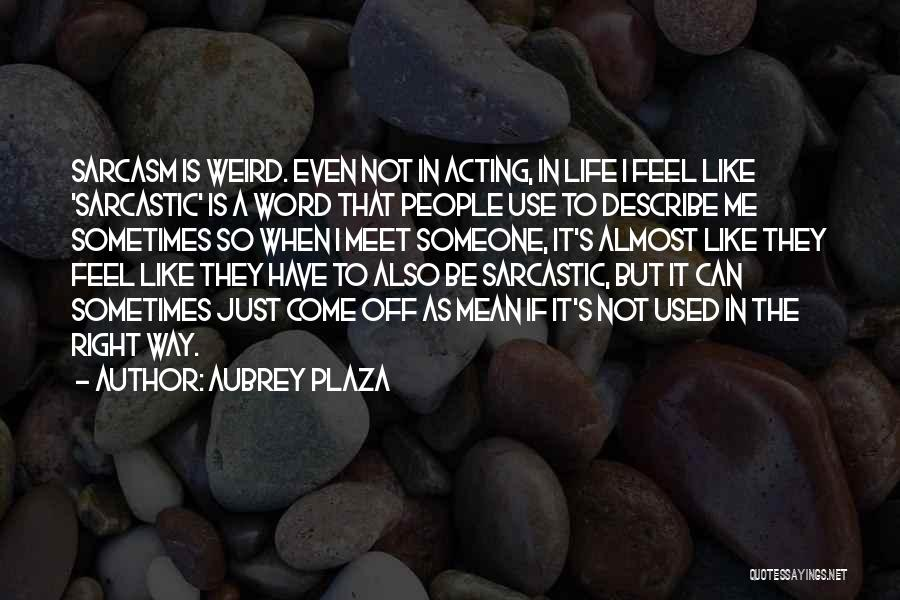 Sarcasm At Its Best Quotes By Aubrey Plaza