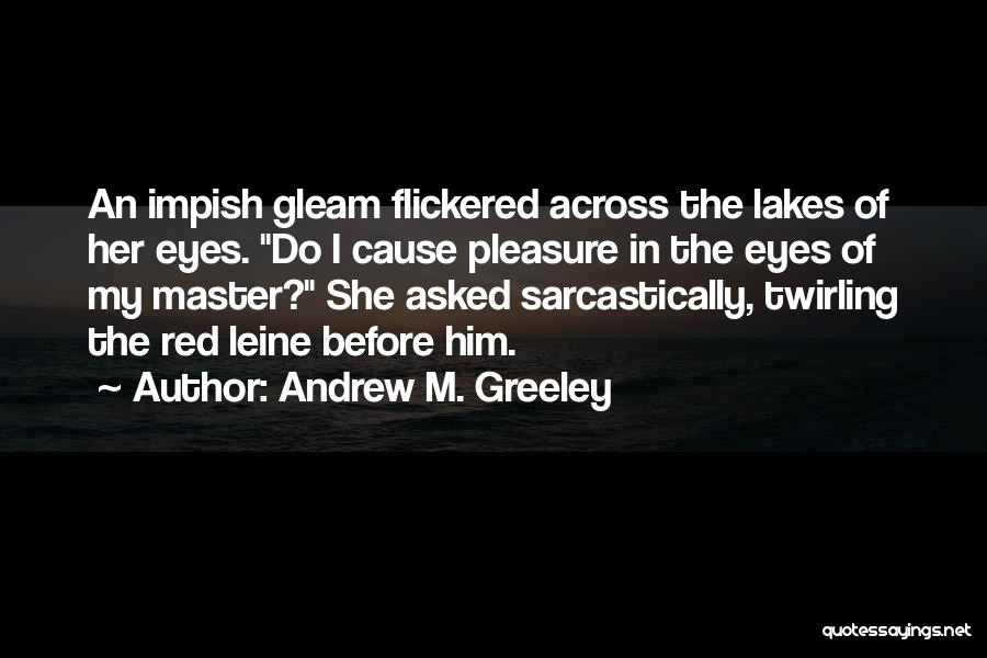 Sarcastically Love Quotes By Andrew M. Greeley