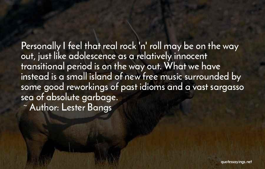 Sargasso Sea Quotes By Lester Bangs
