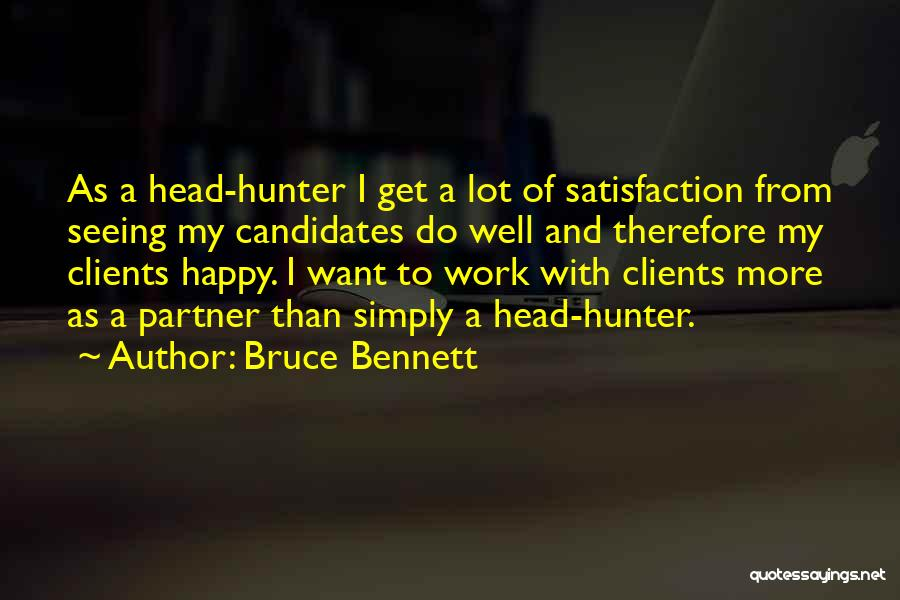 Satisfaction From Work Quotes By Bruce Bennett