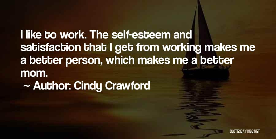 Satisfaction From Work Quotes By Cindy Crawford