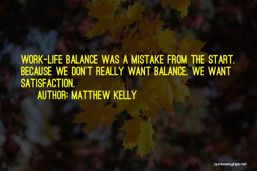 Satisfaction From Work Quotes By Matthew Kelly