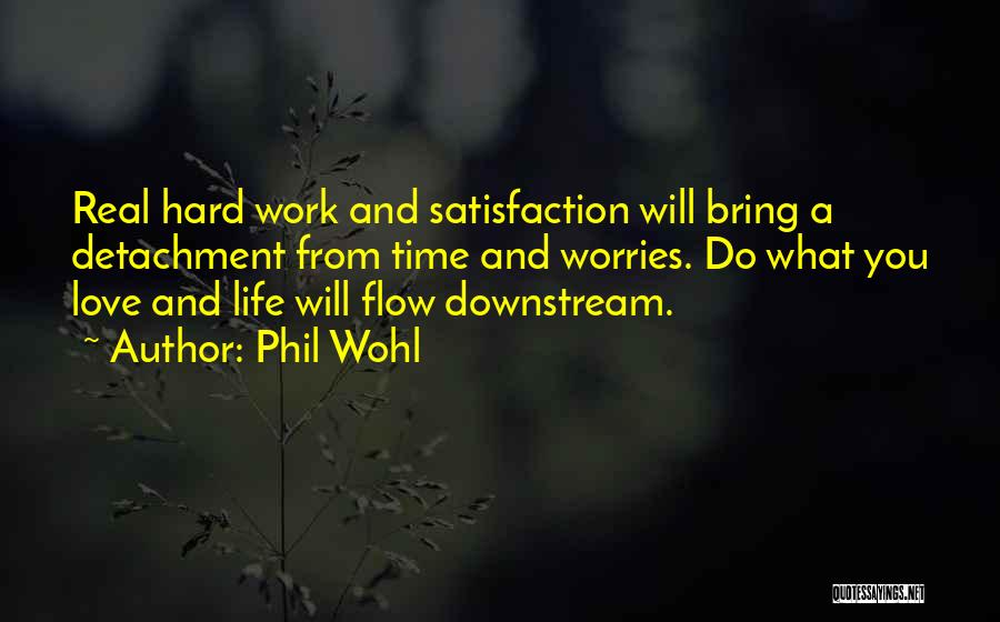 Satisfaction From Work Quotes By Phil Wohl