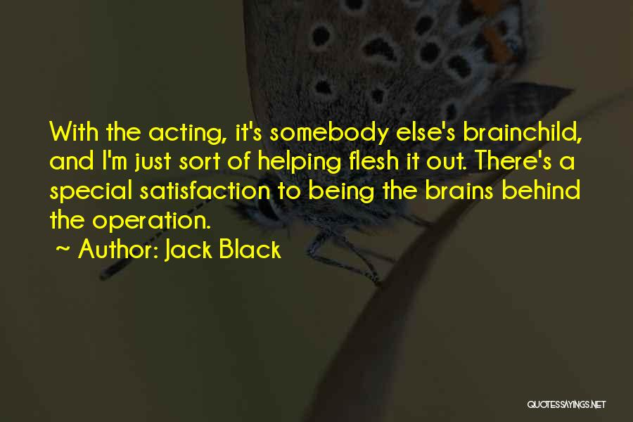 Satisfaction In Helping Others Quotes By Jack Black