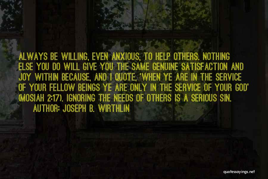 Satisfaction In Helping Others Quotes By Joseph B. Wirthlin