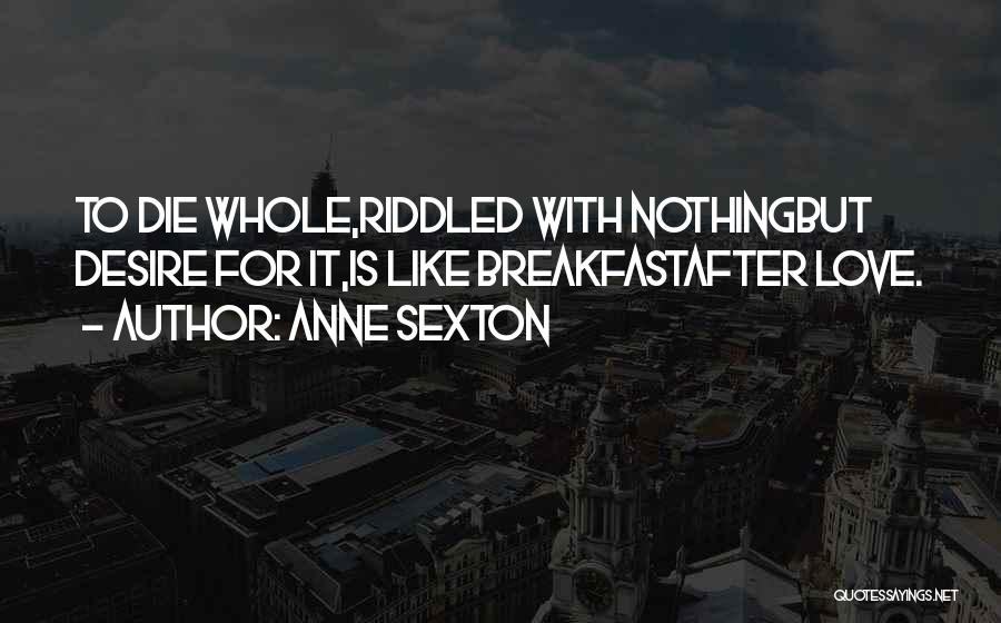Satisfaction Love Quotes By Anne Sexton