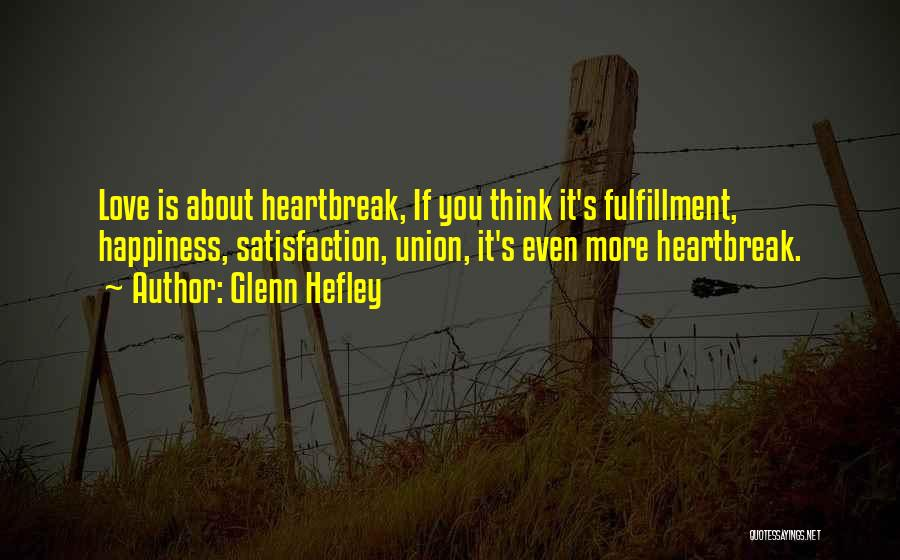 Satisfaction Love Quotes By Glenn Hefley