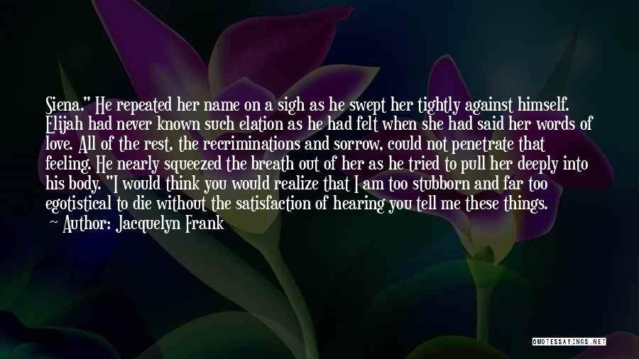 Satisfaction Love Quotes By Jacquelyn Frank